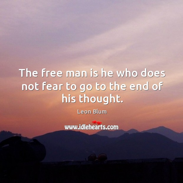 The free man is he who does not fear to go to the end of his thought. Image