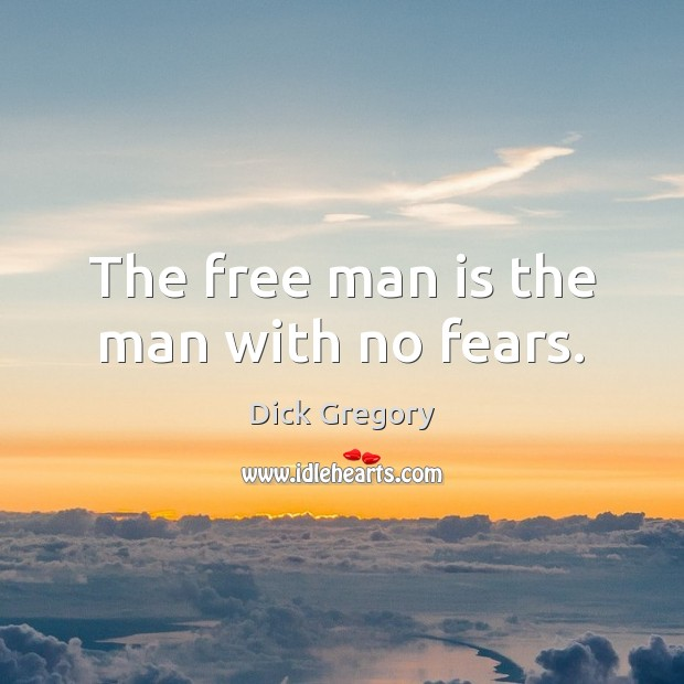 The free man is the man with no fears. Dick Gregory Picture Quote