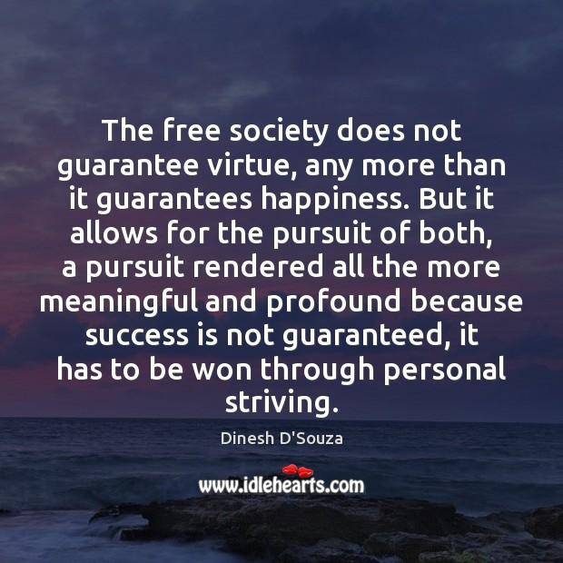 The free society does not guarantee virtue, any more than it guarantees Image