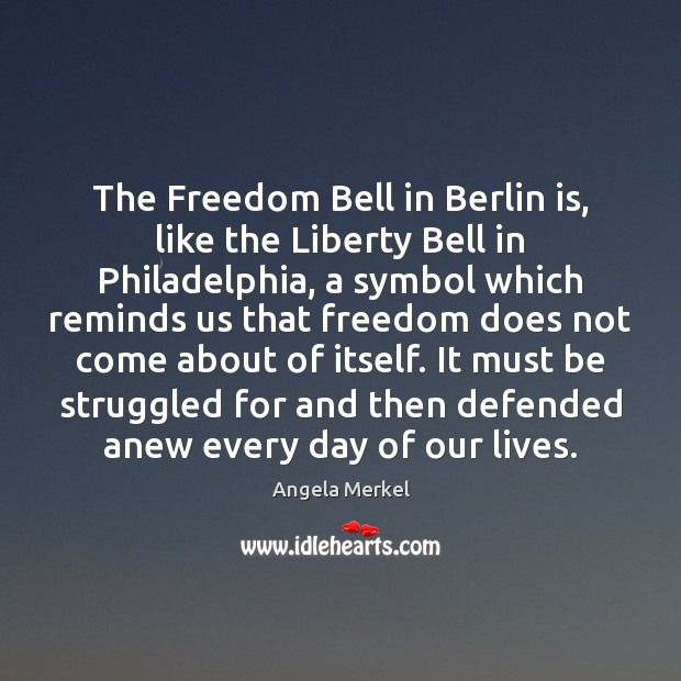 The Freedom Bell in Berlin is, like the Liberty Bell in Philadelphia, Angela Merkel Picture Quote