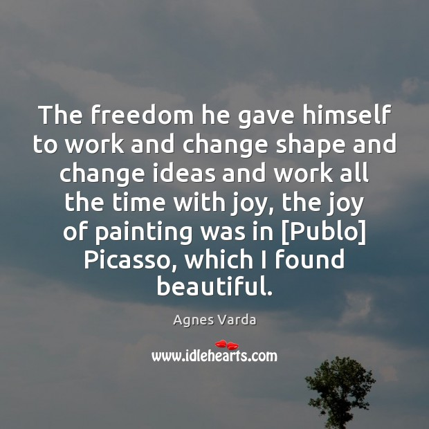 The freedom he gave himself to work and change shape and change Image