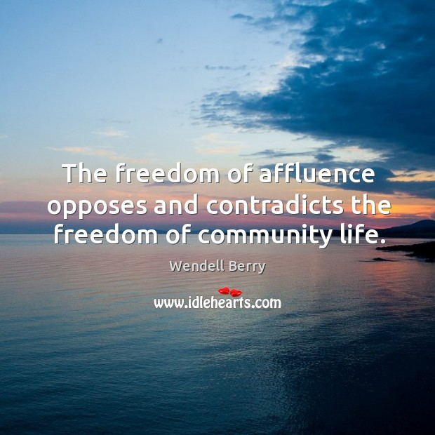 The freedom of affluence opposes and contradicts the freedom of community life. Image