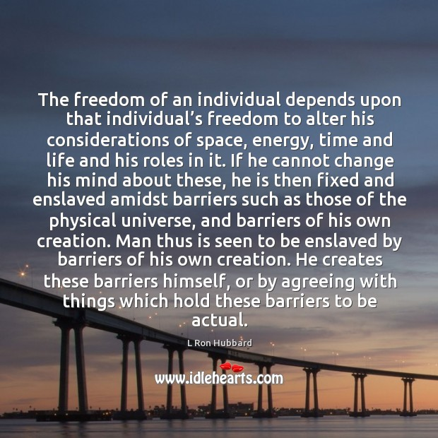 The freedom of an individual depends upon that individual's freedom to alter his considerations of space Image