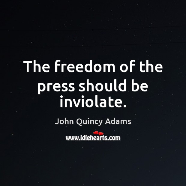 The freedom of the press should be inviolate. Image