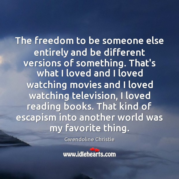 Image, The freedom to be someone else entirely and be different versions of