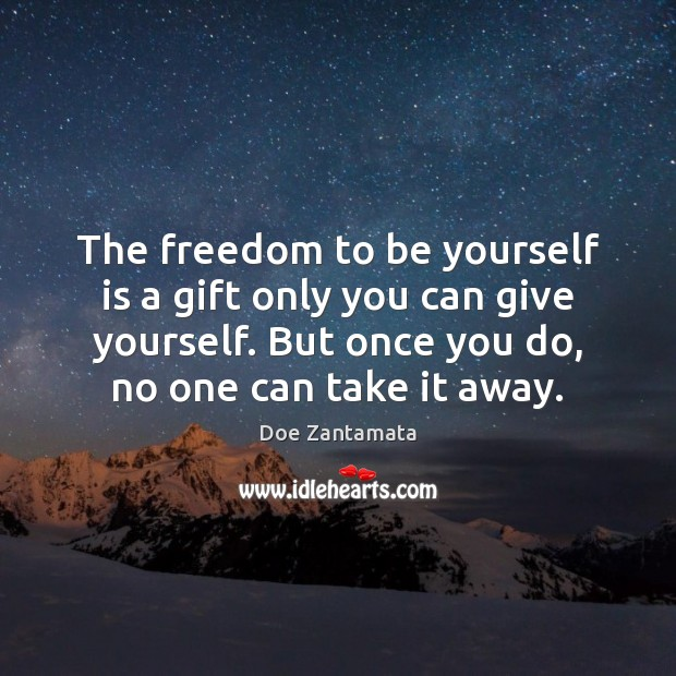 The freedom to be yourself is a gift. Doe Zantamata Picture Quote
