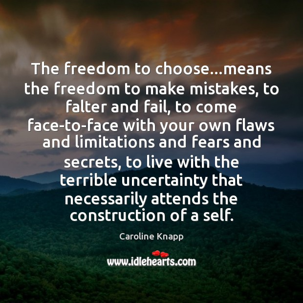 The freedom to choose…means the freedom to make mistakes, to falter Caroline Knapp Picture Quote
