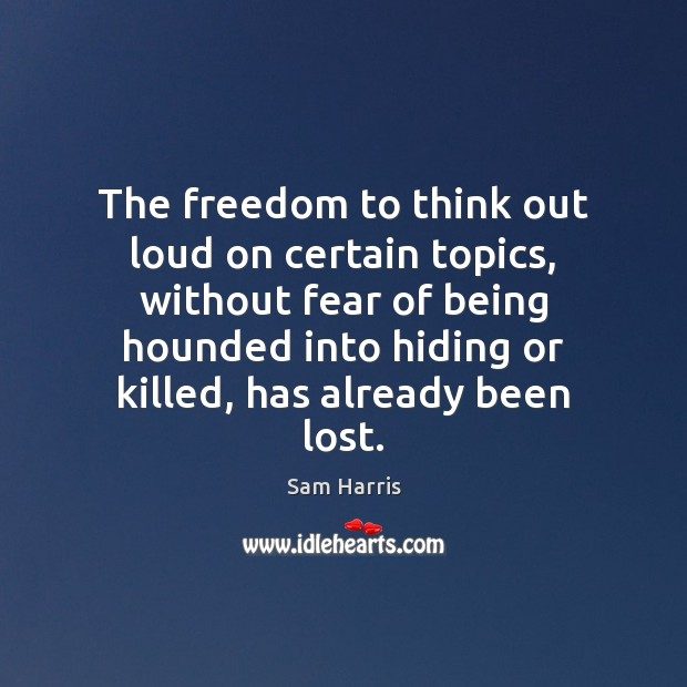 The freedom to think out loud on certain topics, without fear of Sam Harris Picture Quote