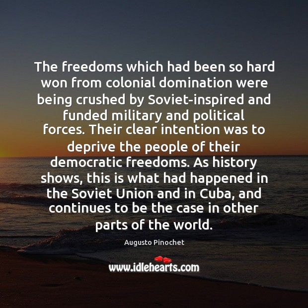 The freedoms which had been so hard won from colonial domination were Augusto Pinochet Picture Quote