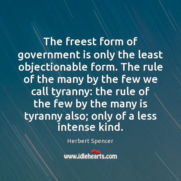 Image, The freest form of government is only the least objectionable form. The