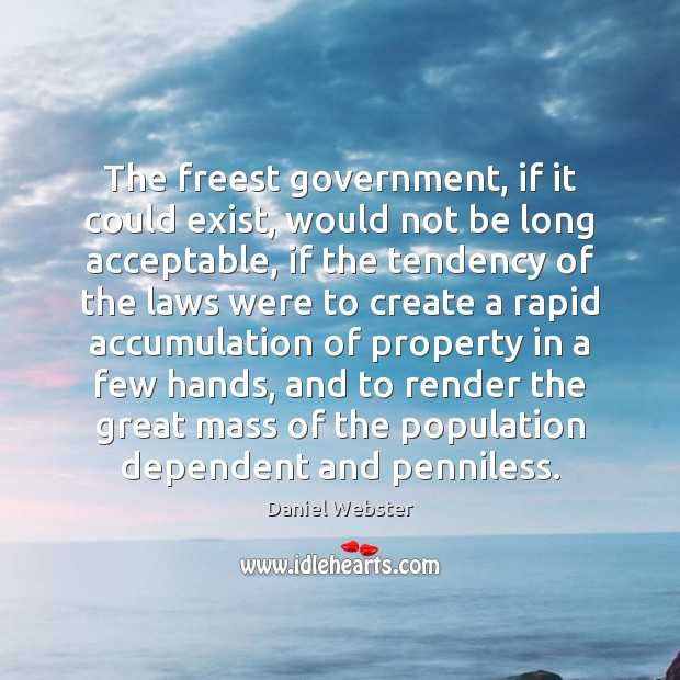 The freest government, if it could exist, would not be long acceptable, Daniel Webster Picture Quote
