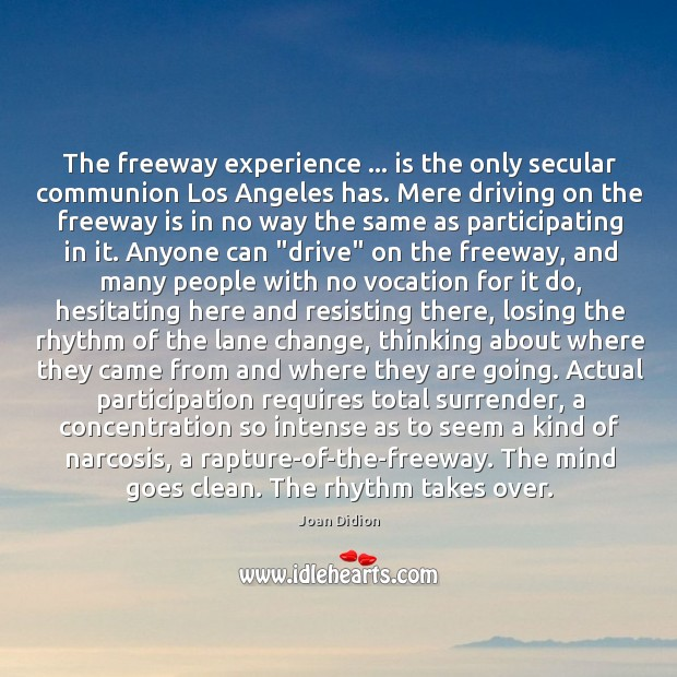 Image, The freeway experience … is the only secular communion Los Angeles has. Mere