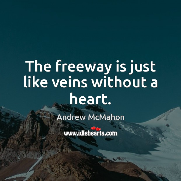 Image, The freeway is just like veins without a heart.