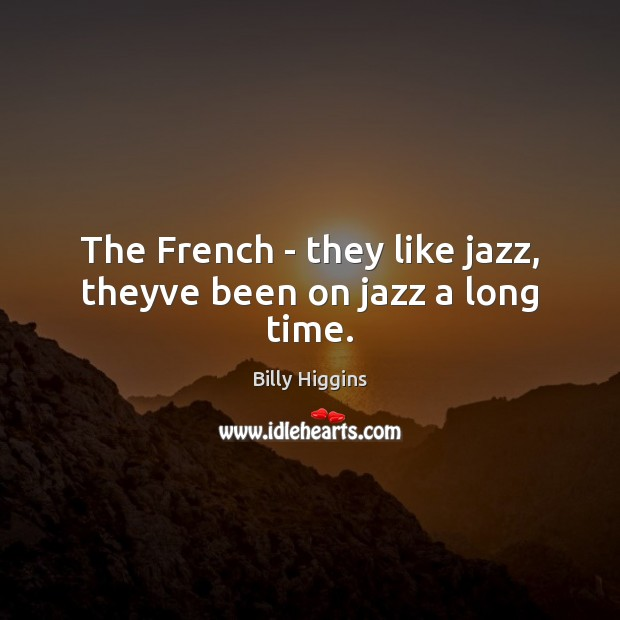 Image, The French – they like jazz, theyve been on jazz a long time.