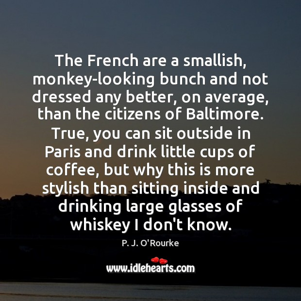 The French are a smallish, monkey-looking bunch and not dressed any better, Image