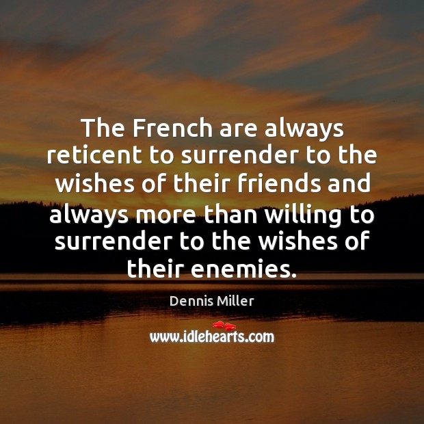The French are always reticent to surrender to the wishes of their Image
