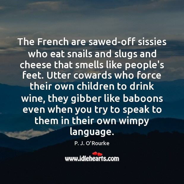 Image, The French are sawed-off sissies who eat snails and slugs and cheese