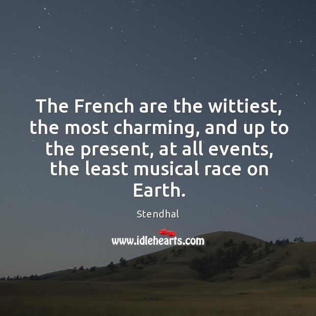 Image, The french are the wittiest, the most charming, and up to the present, at all events, the least musical race on earth.