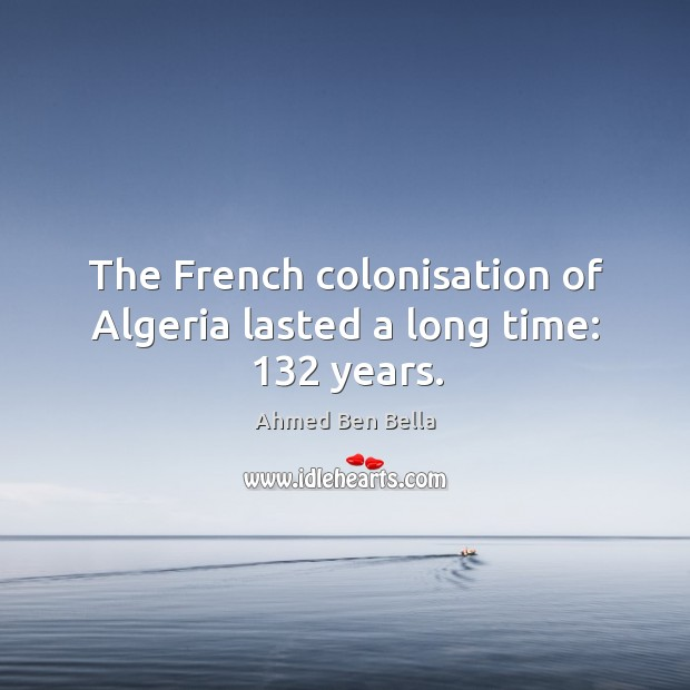Image, The french colonisation of algeria lasted a long time: 132 years.