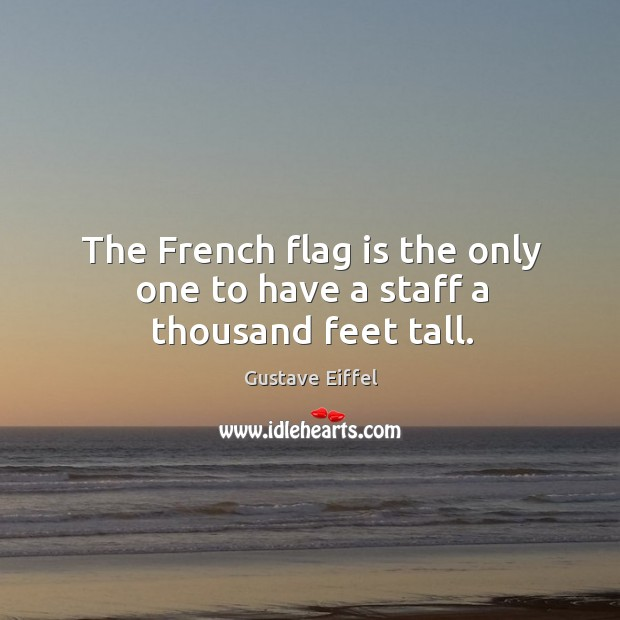 The French flag is the only one to have a staff a thousand feet tall. Image