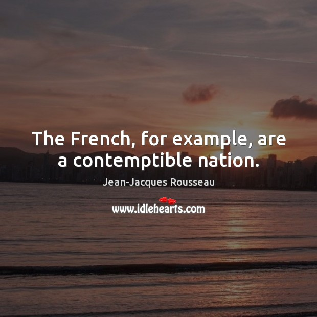 The French, for example, are a contemptible nation. Image