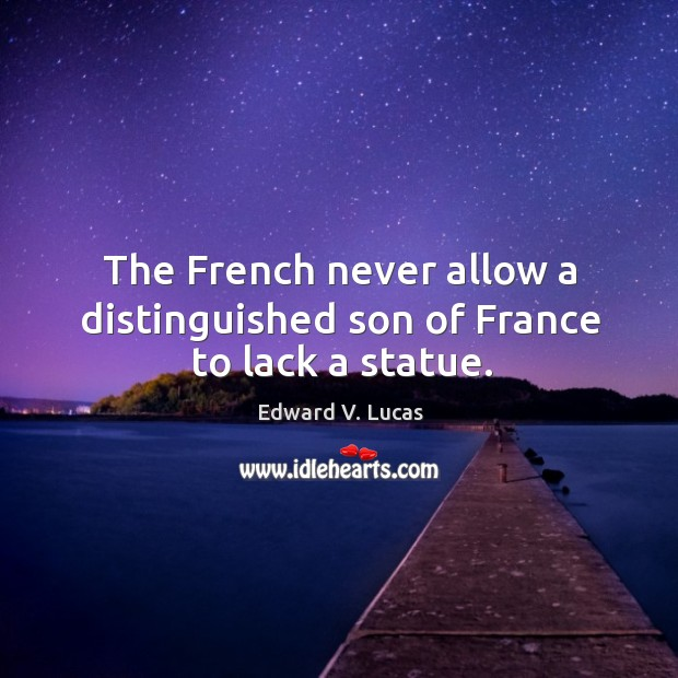 The french never allow a distinguished son of france to lack a statue. Image