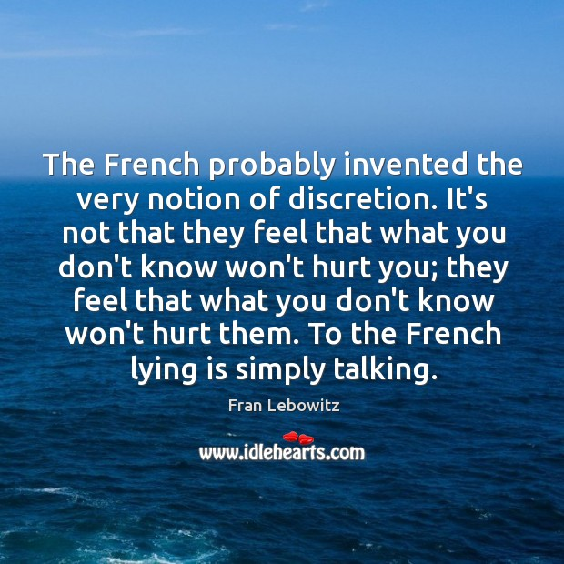 The French probably invented the very notion of discretion. It's not that Image