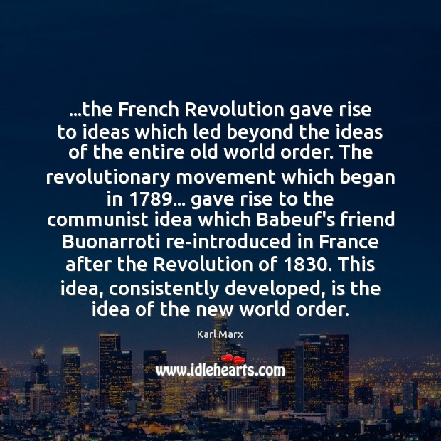 …the French Revolution gave rise to ideas which led beyond the ideas Image