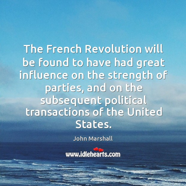 The French Revolution will be found to have had great influence on John Marshall Picture Quote