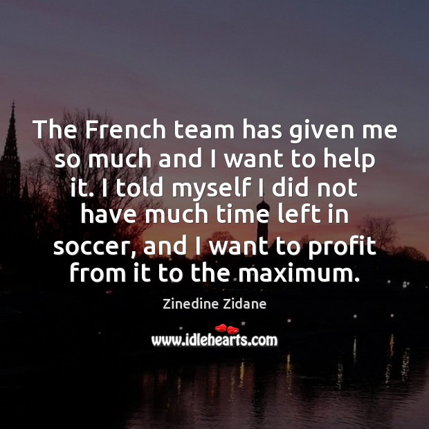 The French team has given me so much and I want to Soccer Quotes Image