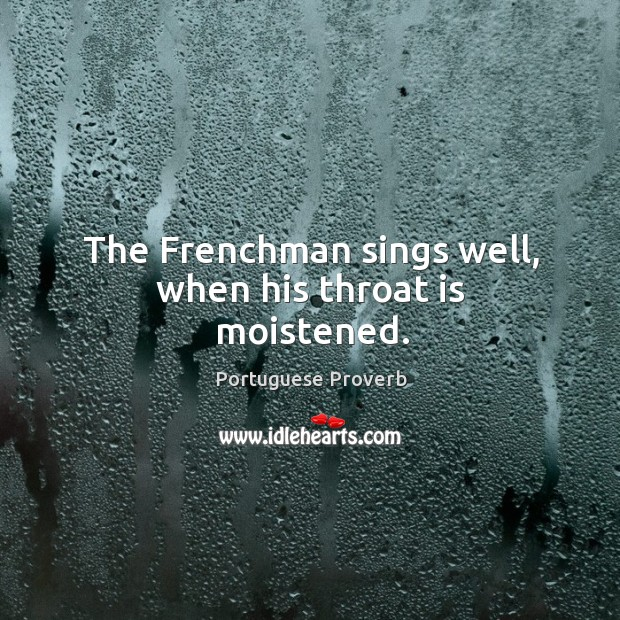 The frenchman sings well, when his throat is moistened. Image