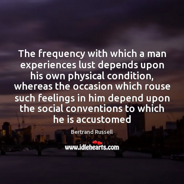 The frequency with which a man experiences lust depends upon his own Bertrand Russell Picture Quote