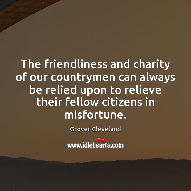 The friendliness and charity of our countrymen can always be relied upon Image
