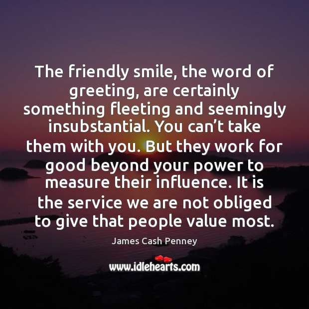 The friendly smile, the word of greeting, are certainly something fleeting and Image