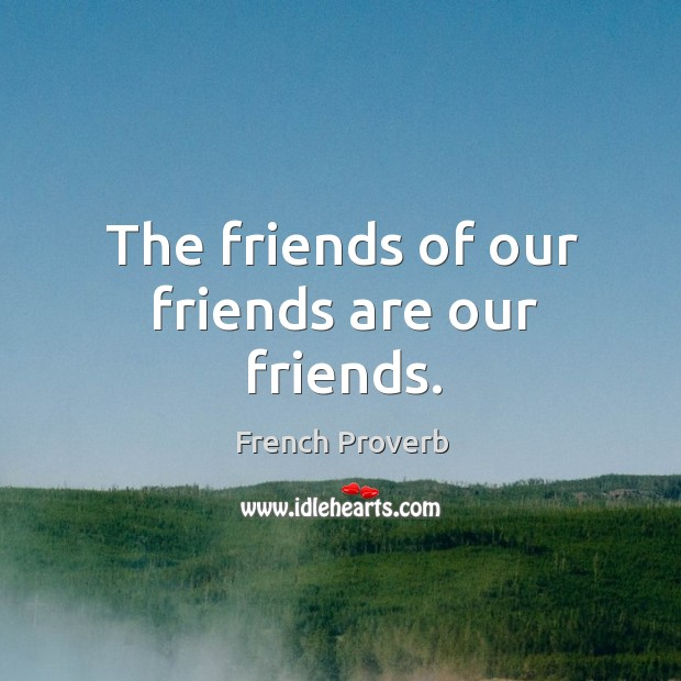 The friends of our friends are our friends. Image