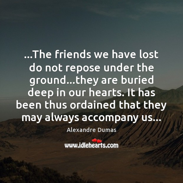 Image, …The friends we have lost do not repose under the ground…they
