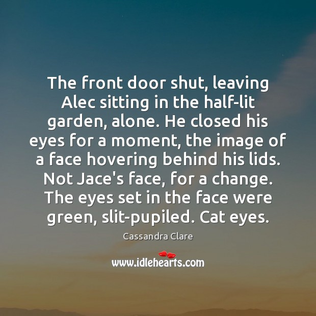 The front door shut, leaving Alec sitting in the half-lit garden, alone. Image