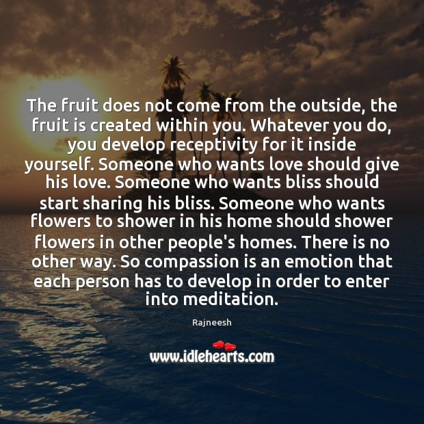 The fruit does not come from the outside, the fruit is created Compassion Quotes Image