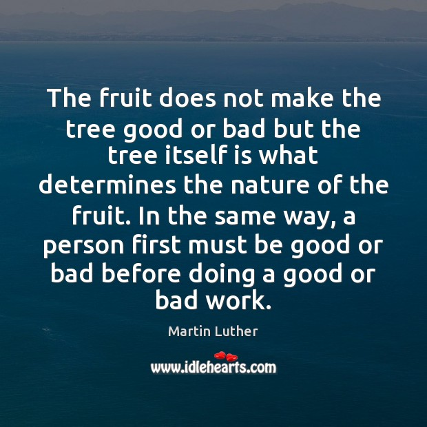 The fruit does not make the tree good or bad but the Image