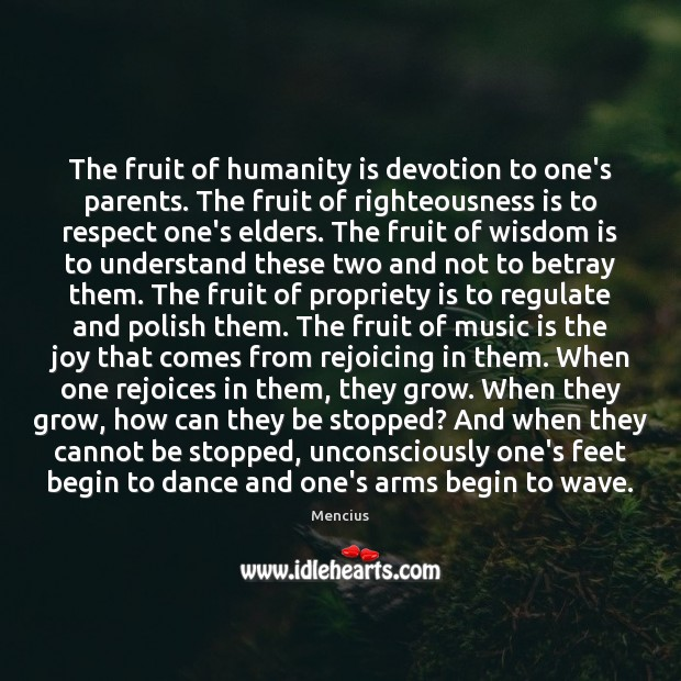 The fruit of humanity is devotion to one's parents. The fruit of Mencius Picture Quote