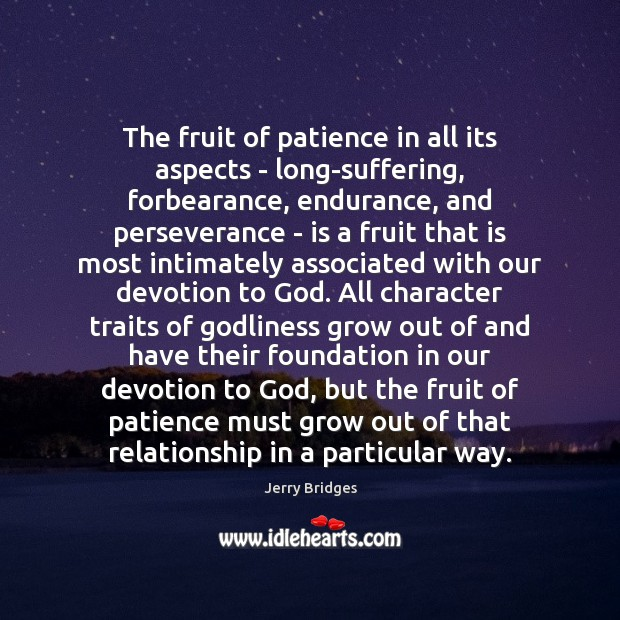 Jerry Bridges Picture Quote image saying: The fruit of patience in all its aspects – long-suffering, forbearance, endurance,