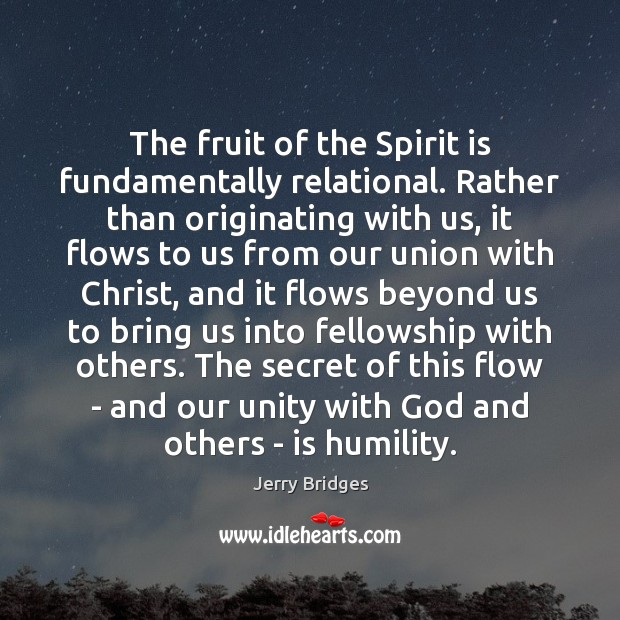 The fruit of the Spirit is fundamentally relational. Rather than originating with Jerry Bridges Picture Quote