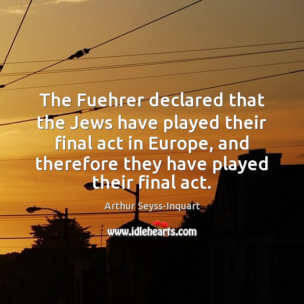Image, The Fuehrer declared that the Jews have played their final act in