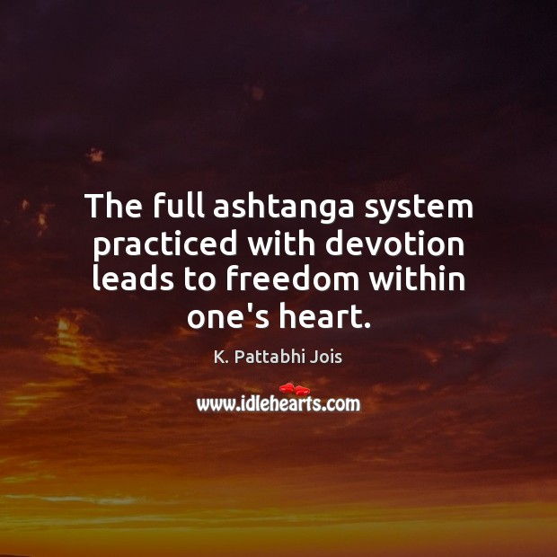 The full ashtanga system practiced with devotion leads to freedom within one's heart. Image