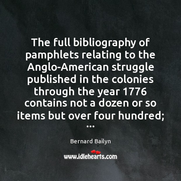 The full bibliography of pamphlets relating to the Anglo-American struggle published in Bernard Bailyn Picture Quote