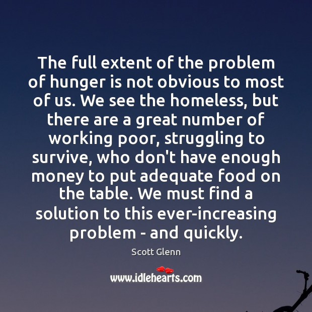 The full extent of the problem of hunger is not obvious to Hunger Quotes Image
