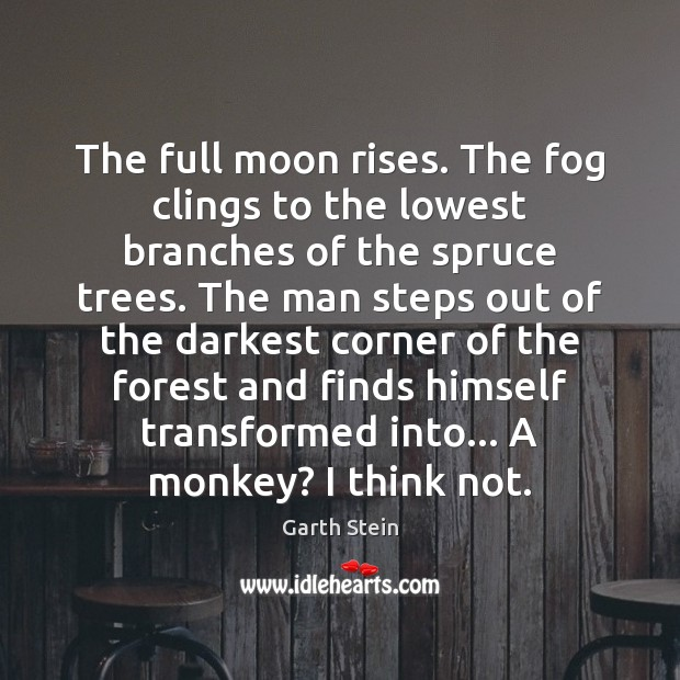 The full moon rises. The fog clings to the lowest branches of Garth Stein Picture Quote