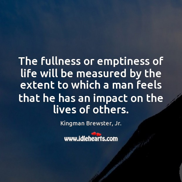 The fullness or emptiness of life will be measured by the extent Image