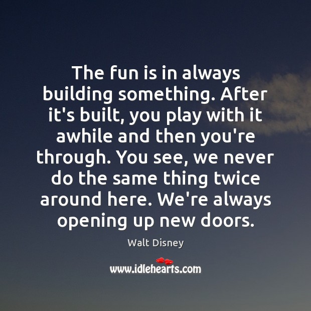 The fun is in always building something. After it's built, you play Image