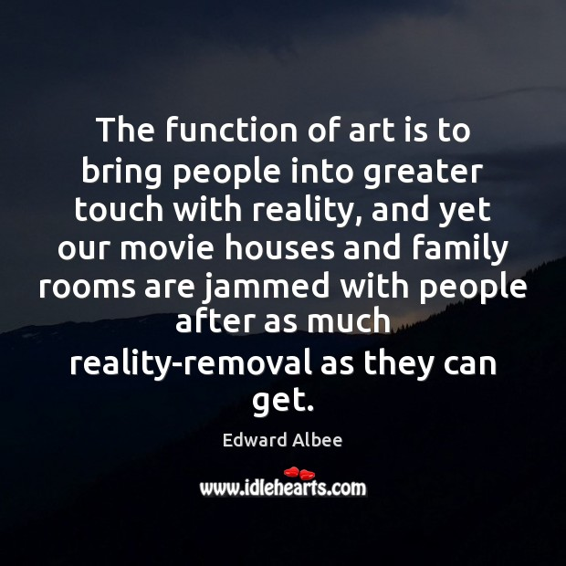 The function of art is to bring people into greater touch with Edward Albee Picture Quote
